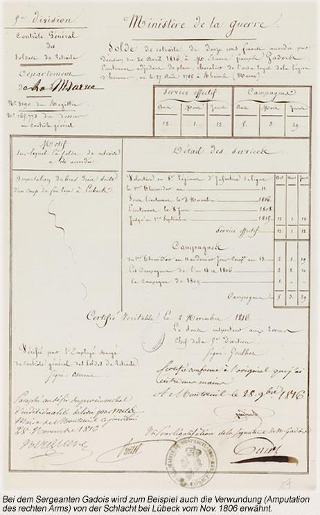 Bei dem Sergeanten Gadois wird zum Beispiel auch die Verwundung (Amputation des rechten Arms) von der Schlacht bei Lübeck vom Nov. 1806 erwähnt.